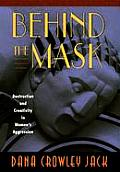 Behind the Mask: Destruction and Creativity in Womenus Aggression