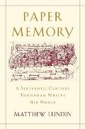 Paper Memory: A Sixteenth-Century Townsman Writes His World