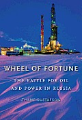 Wheel of Fortune The Battle for Oil & Power in Russia