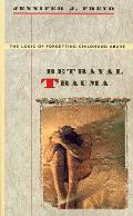 Betrayal Trauma : the Logic of Forgetting Childhood Abuse (96 Edition)