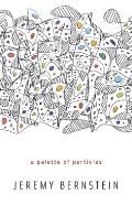 A Palette of Particles