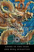 The Troubled Empire: China in the Yuan and Ming Dynasties (History of Imperial China) Cover