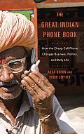 Great Indian Phone Book How The Cheap Cell Phone Changes Business Politics & Daily Life