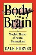 Body & Brain A Trophic Theory of Neural Connections