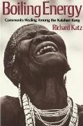 Boiling Energy Community Healing Among the Kalahari Kung