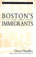 Bostons Immigrants 1790 1880 A Study in Acculturation Enlarged Edition
