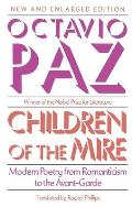 Children of the Mire Modern Poetry from Romanticism to the Avant Garde
