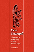 Deus Destroyed: The Image of Christianity in Early Modern Japan Cover