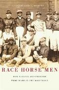 Race Horse Men: How Slavery and Freedom Were Made at the Racetrack
