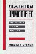 Feminism Unmodified Discourses on Life & Law