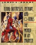 Flying Buttresses, Entropy, and O-Rings: The World of an Engineer
