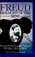 Freud, Biologist of the Mind: Beyond the Psychoanalytic Legend