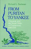 From Puritan to Yankee Character & the Social Order in Connecticut 1690 1765