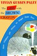 Girl With the Brown Crayon How Children Use Stories to Shape Their Lives