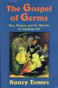 Gospel of Germs Men Women & the Microbe in American Life
