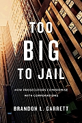 Too Big to Jail How Prosecutors Compromise with Corporations