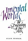 Invented Worlds : the Psychology of the Arts (82 Edition)