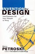 Invention by Design How Engineers Get from Thought to Thing