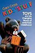 Kids Stuff Toys & the Changing World of American Childhood