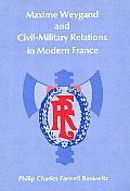 Maxime Weygand and CICIL-Military Relations in Modern France