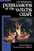 Persuasions of the Witchs Craft Ritual Magic in Contemporary England