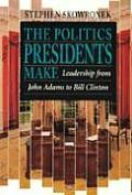 Politics Presidents Make : Leadership From John Adams To Bill Clinton ((2ND)97 Edition) Cover