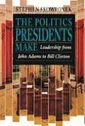 Politics Presidents Make Leadership from John Adams to Bill Clinton