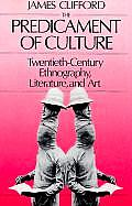 Predicament of Culture Twentieth Century Ethnography Literature & Art