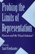 Probing the Limits of Representation Nazism & the Final Solution
