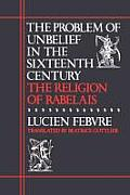 Problem of Unbelief in the 16th Century The Religion of Rabelais
