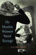 Do Muslim Women Need Saving? (13 Edition)