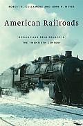 American Railroads: Decline and Renaissance in the Twentieth Century