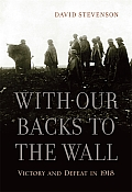 With Our Backs to the Wall Victory & Defeat in 1918