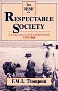 Rise of Respectable Society : a Social History of Victorian Britain, 1830-1900 (88 Edition)