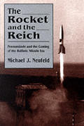 The Rocket and the Reich: Peenemnde and the Coming of the Ballistic Missle Era