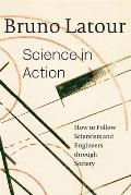 Science in Action How to Follow Scientists & Engineers Through Society