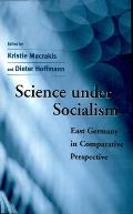 Science Under Socialism: East Germany in Comparative Perspective