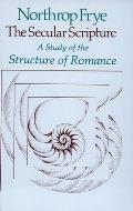 Secular Scripture A Study of the Structure of Romance