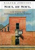 Soul by Soul Life Inside the Antebellum Slave Market
