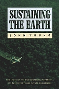 Sustaining the Earth The Story of the Environmental Movement Its Past Efforts & Future Challenges