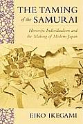 The Taming of the Samurai: Honorific Individualism and the Making of Modern Japan