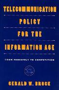 Telecommunication Policy for the Information Age From Monopoly to Competition