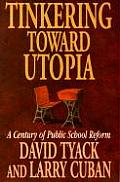 Tinkering Toward Utopia: A Century of Public School Reform Cover