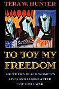 To Joy My Freedom Southern Black Womens Lives & Labors After the Civil War