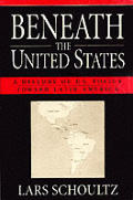 Beneath the United States A History of U S Policy Toward Latin America