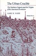 Urban Crucible The Northern Seaports & the Origins of the American Revolution Abridged Edition