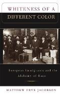 Whiteness of a Different Color : European Immigrants and the Alchemy of Race (98 Edition)