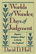 Worlds of Wonder Days of Judgment Popular Religious Belief in Early New England
