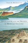 Imperialism and the Origins of Mexican Culture