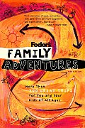 Fodor's Family Adventures, 4th Edition: More Than 700 Great Trips for You and Your Kids of All Ages (Fodor's Family Adventures)